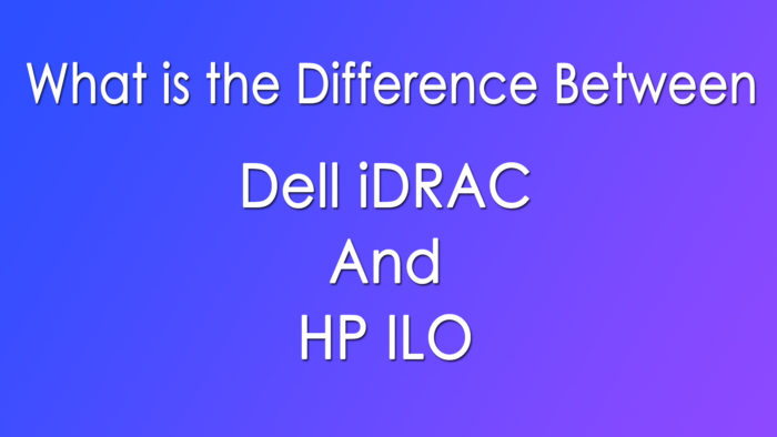 What Is The Difference Between Dell iDRAC And HP ILO?